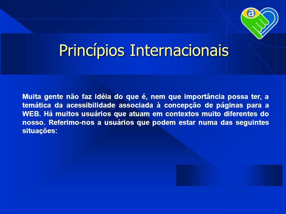 Princípios Internacionais Muita gente não faz idéia do que é, nem que importância possa ter, a temática da acessibilidade associada à concepção de pág