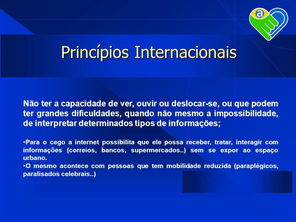 Princípios Internacionais Não ter a capacidade de ver, ouvir ou deslocar-se, ou que podem ter grandes dificuldades, quando não mesmo a impossibilidade