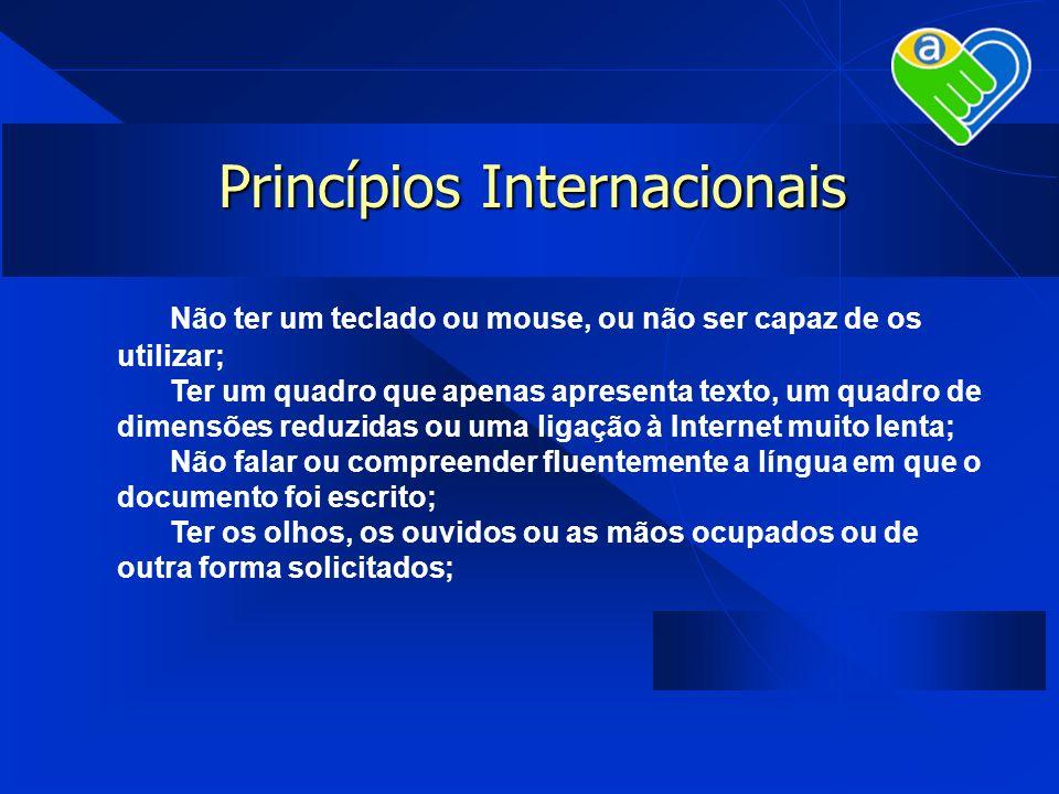 Princípios Internacionais Não ter um teclado ou mouse, ou não ser capaz de os utilizar; Ter um quadro que apenas apresenta texto, um quadro de dimensõ