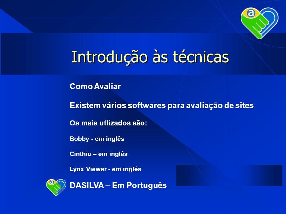 Introdução às técnicas Como Avaliar Existem vários softwares para avaliação de sites Os mais utlizados são: Bobby - em inglês Cinthia – em inglês Lynx