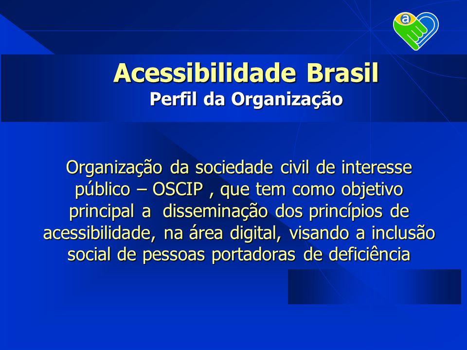 Acessibilidade Brasil Perfil da Organização Organização da sociedade civil de interesse público – OSCIP, que tem como objetivo principal a disseminaçã