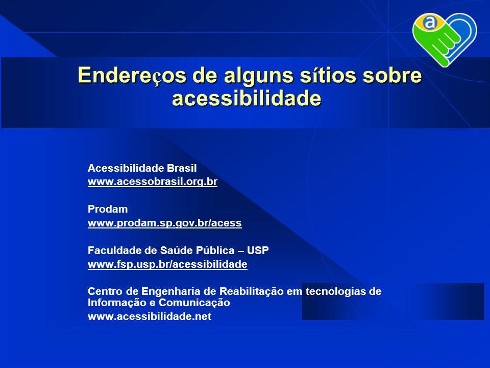 Acessibilidade Brasil www.acessobrasil.org.br Prodam www.prodam.sp.gov.br/acess Faculdade de Saúde Pública – USP www.fsp.usp.br/acessibilidade Centro
