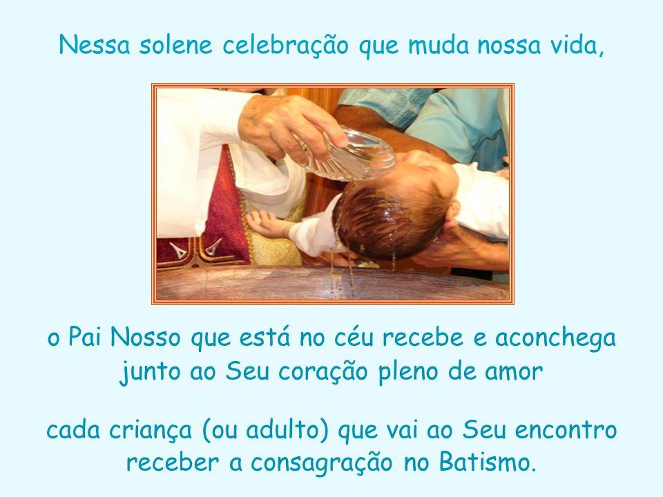 Nessa solene celebração que muda nossa vida, cada criança (ou adulto) que vai ao Seu encontro receber a consagração no Batismo.