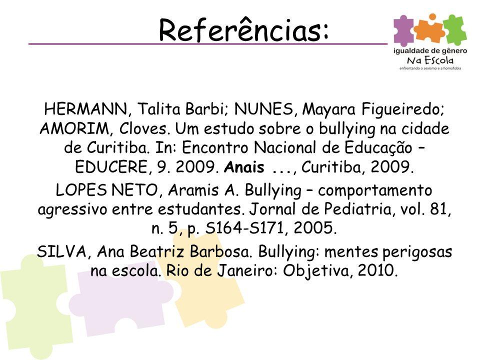 Referências: HERMANN, Talita Barbi; NUNES, Mayara Figueiredo; AMORIM, Cloves. Um estudo sobre o bullying na cidade de Curitiba. In: Encontro Nacional