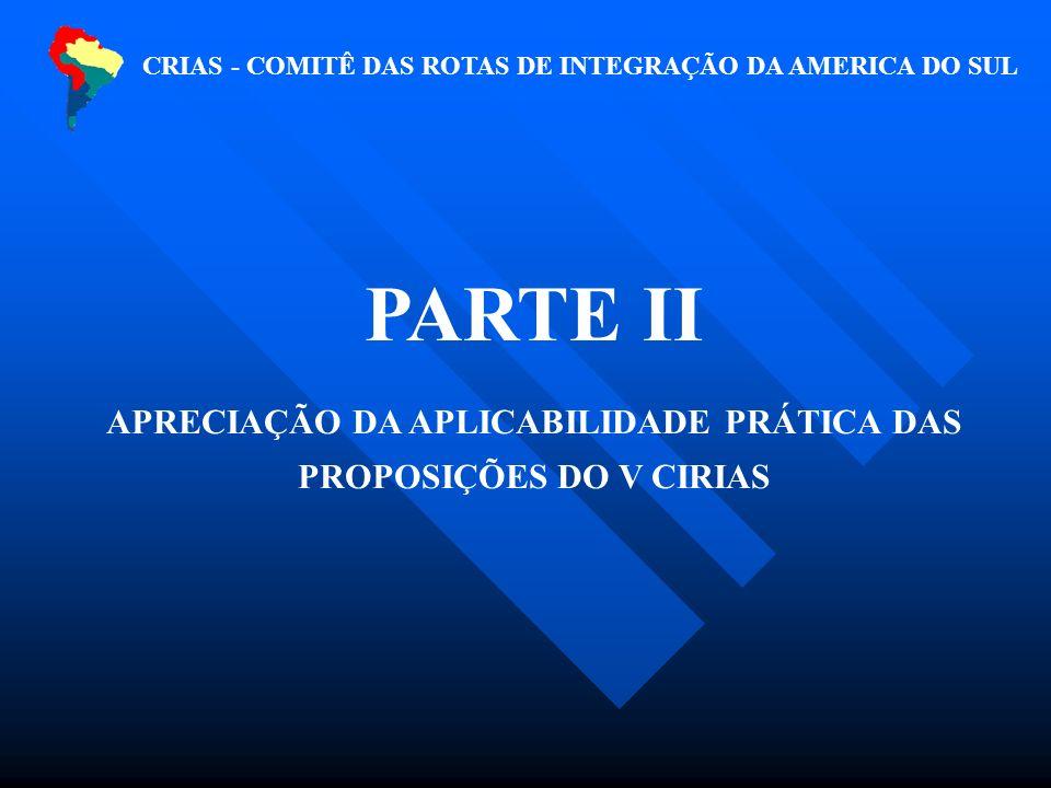 CRIAS - COMITÊ DAS ROTAS DE INTEGRAÇÃO DA AMERICA DO SUL PARTE II APRECIAÇÃO DA APLICABILIDADE PRÁTICA DAS PROPOSIÇÕES DO V CIRIAS