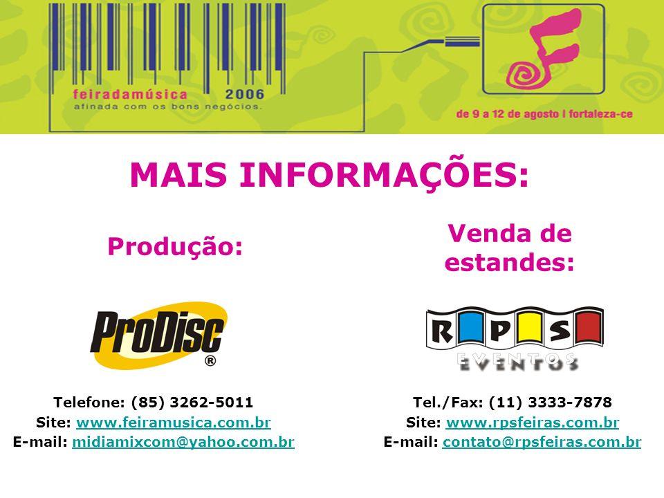 Tel./Fax: (11) 3333-7878 Site: www.rpsfeiras.com.brwww.rpsfeiras.com.br E-mail: contato@rpsfeiras.com.brcontato@rpsfeiras.com.br Telefone: (85) 3262-5011 Site: www.feiramusica.com.brwww.feiramusica.com.br E-mail: midiamixcom@yahoo.com.brmidiamixcom@yahoo.com.br Venda de estandes: Produção: MAIS INFORMAÇÕES: