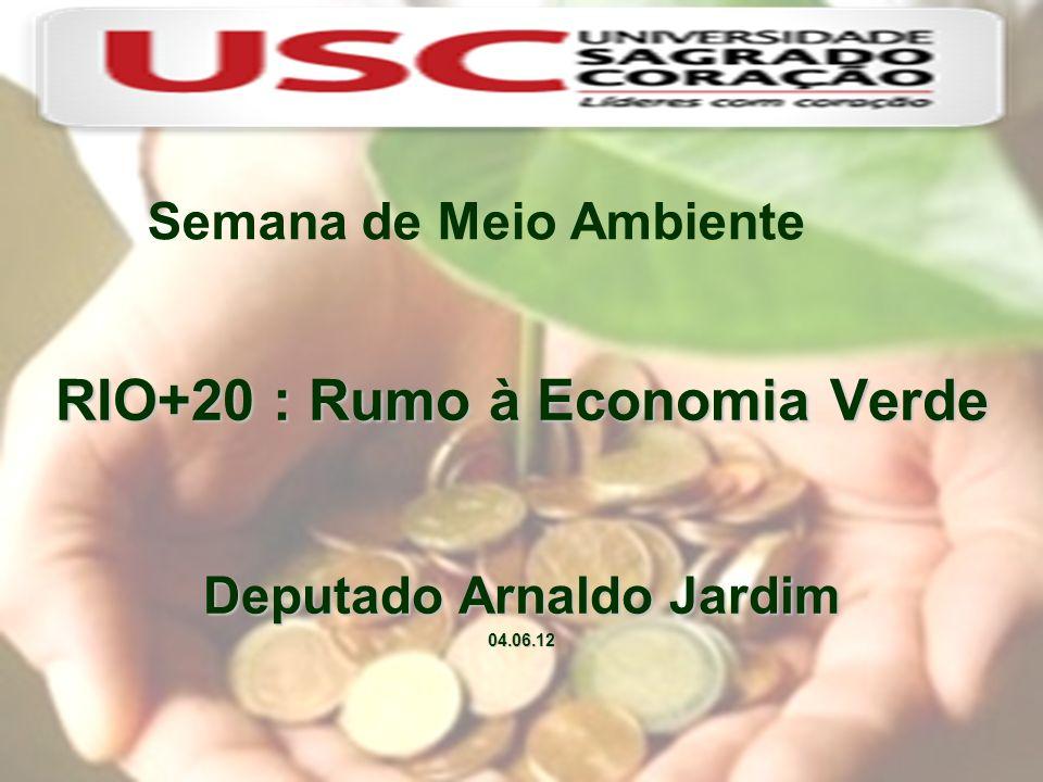 Semana de Meio Ambiente RIO+20 : Rumo à Economia Verde Deputado Arnaldo Jardim 04.06.12