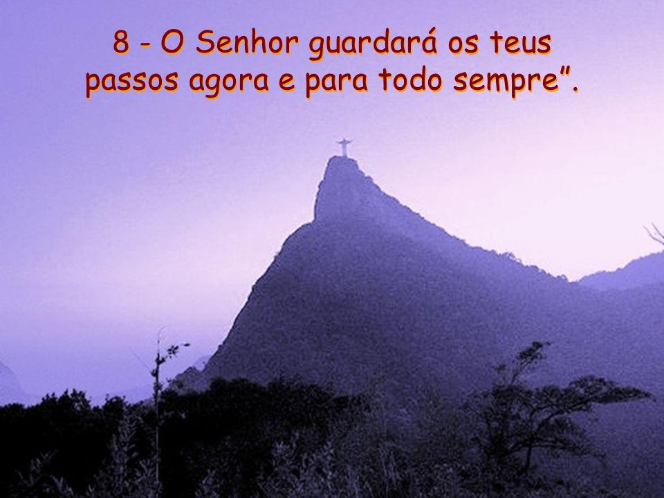 7 - O Senhor te resguardará de todo mal, Ele velará sobre tua alma.