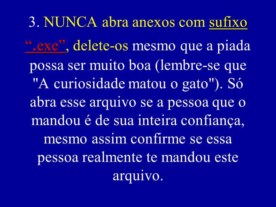 sufixo.exe 3. NUNCA abra anexos com sufixo.