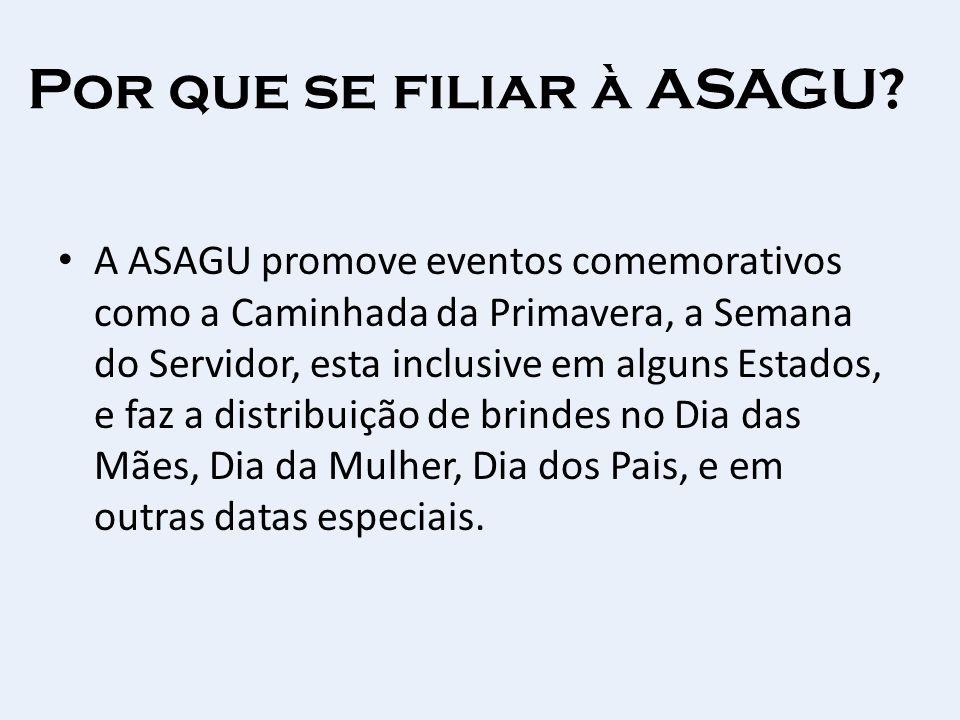 Por que se filiar à ASAGU? A ASAGU promove eventos comemorativos como a Caminhada da Primavera, a Semana do Servidor, esta inclusive em alguns Estados