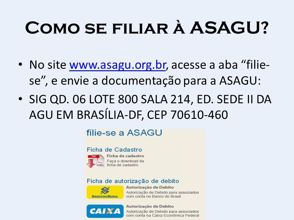 Como se filiar à ASAGU? No site www.asagu.org.br, acesse a aba filie- se, e envie a documentação para a ASAGU:www.asagu.org.br SIG QD. 06 LOTE 800 SAL