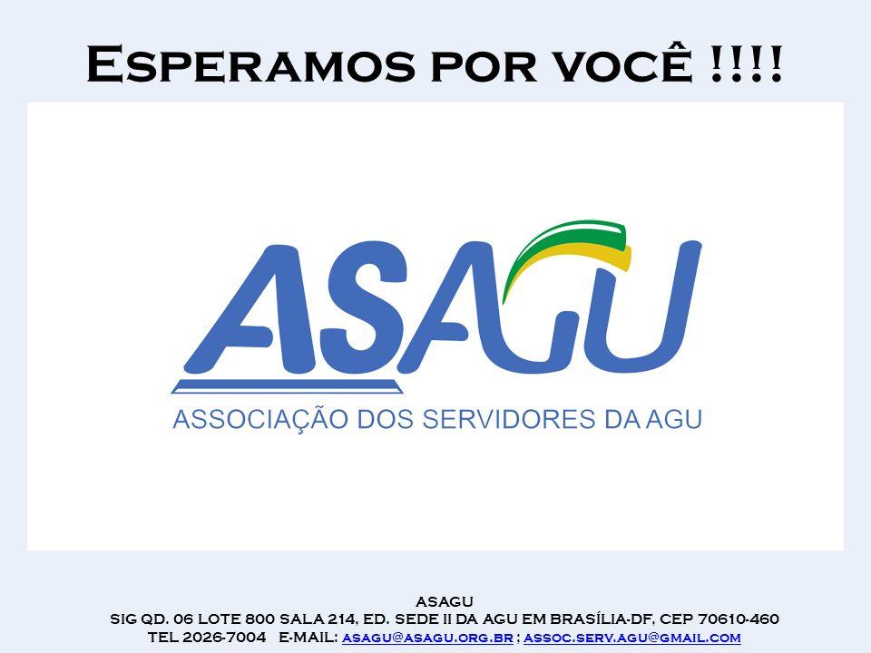 Esperamos por você !!!! ASAGU SIG QD. 06 LOTE 800 SALA 214, ED. SEDE II DA AGU EM BRASÍLIA-DF, CEP 70610-460 TEL 2026-7004 E-MAIL: asagu@asagu.org.br