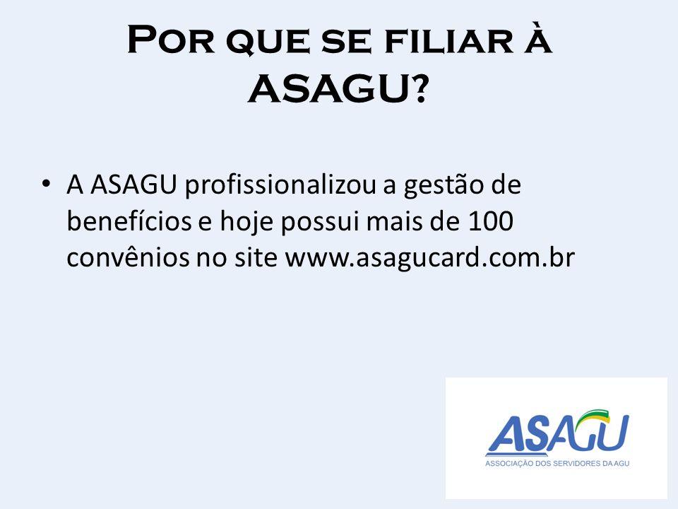 Por que se filiar à ASAGU? A ASAGU profissionalizou a gestão de benefícios e hoje possui mais de 100 convênios no site www.asagucard.com.br