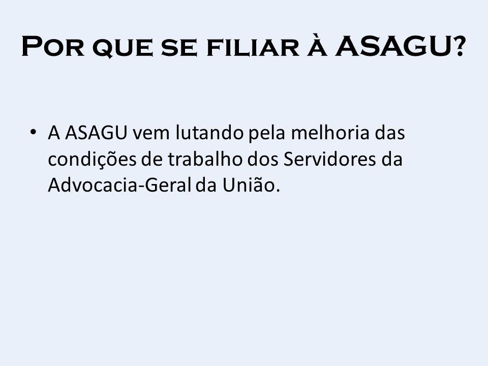 Por que se filiar à ASAGU? A ASAGU vem lutando pela melhoria das condições de trabalho dos Servidores da Advocacia-Geral da União.