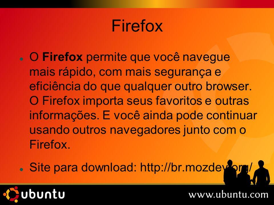 Firefox O Firefox permite que você navegue mais rápido, com mais segurança e eficiência do que qualquer outro browser. O Firefox importa seus favorito