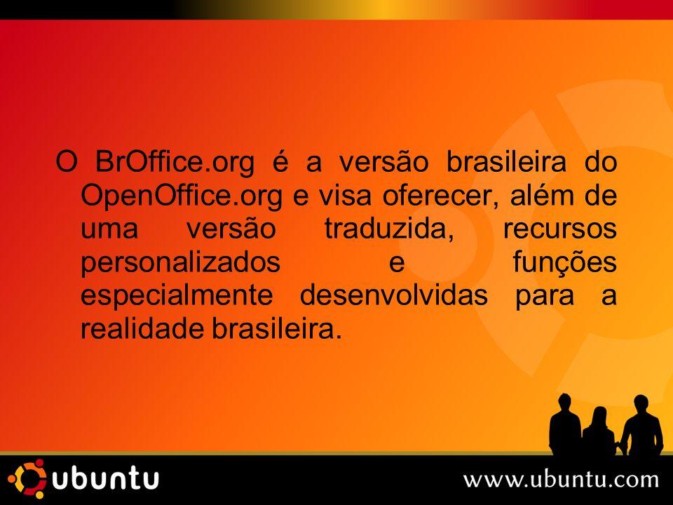 O BrOffice.org é a versão brasileira do OpenOffice.org e visa oferecer, além de uma versão traduzida, recursos personalizados e funções especialmente
