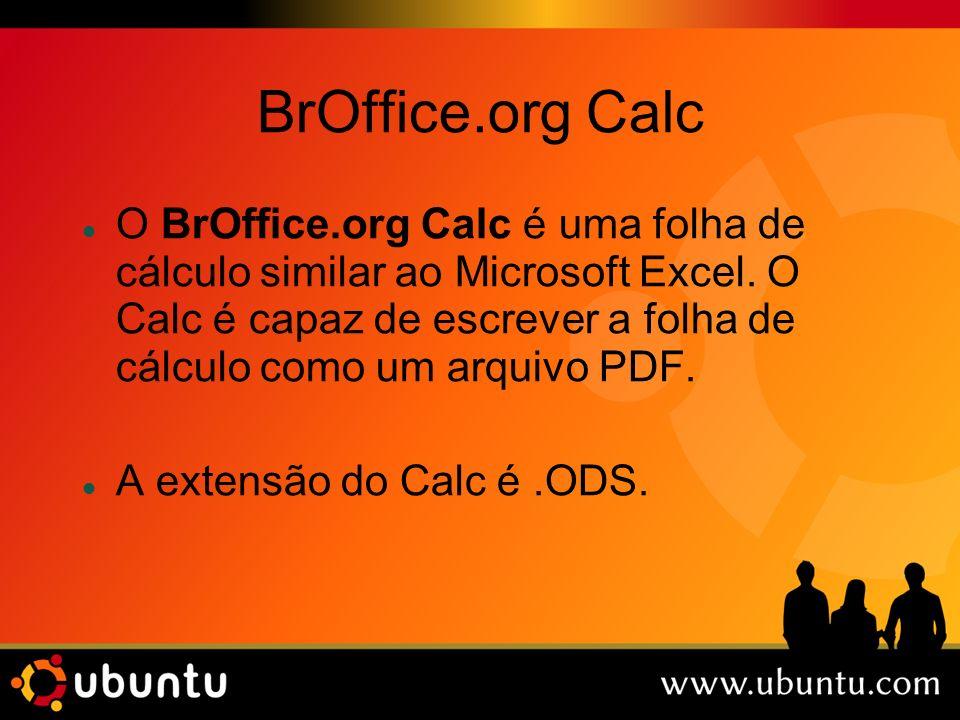 BrOffice.org Calc O BrOffice.org Calc é uma folha de cálculo similar ao Microsoft Excel. O Calc é capaz de escrever a folha de cálculo como um arquivo