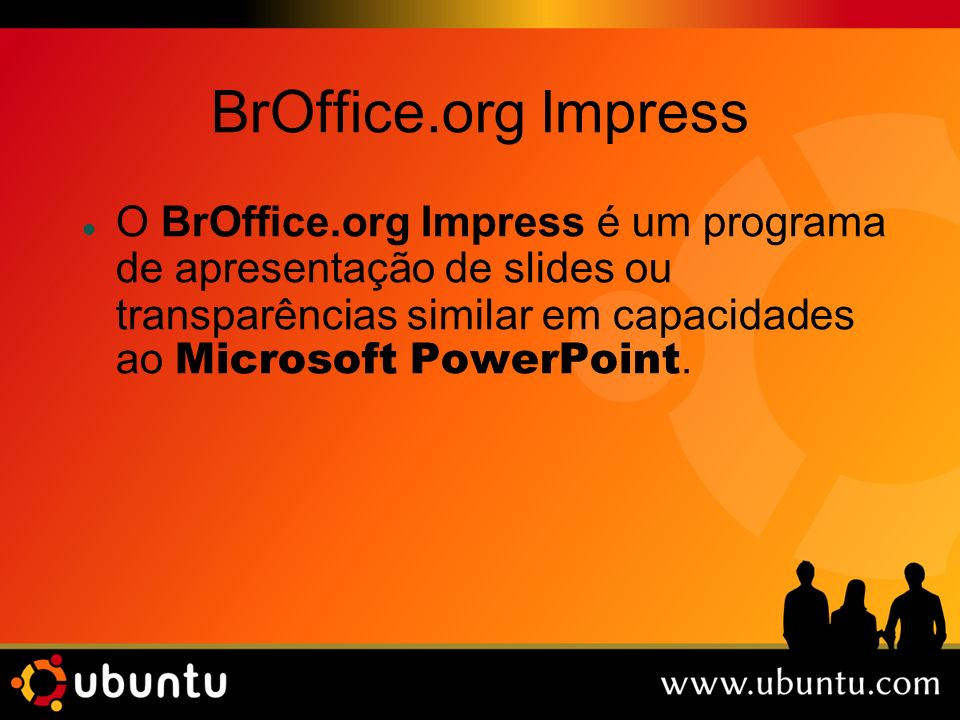 BrOffice.org Impress O BrOffice.org Impress é um programa de apresentação de slides ou transparências similar em capacidades ao Microsoft PowerPoint.