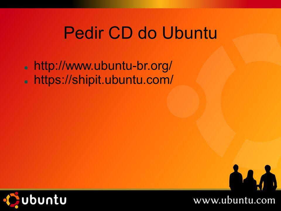 Pedir CD do Ubuntu http://www.ubuntu-br.org/ https://shipit.ubuntu.com/