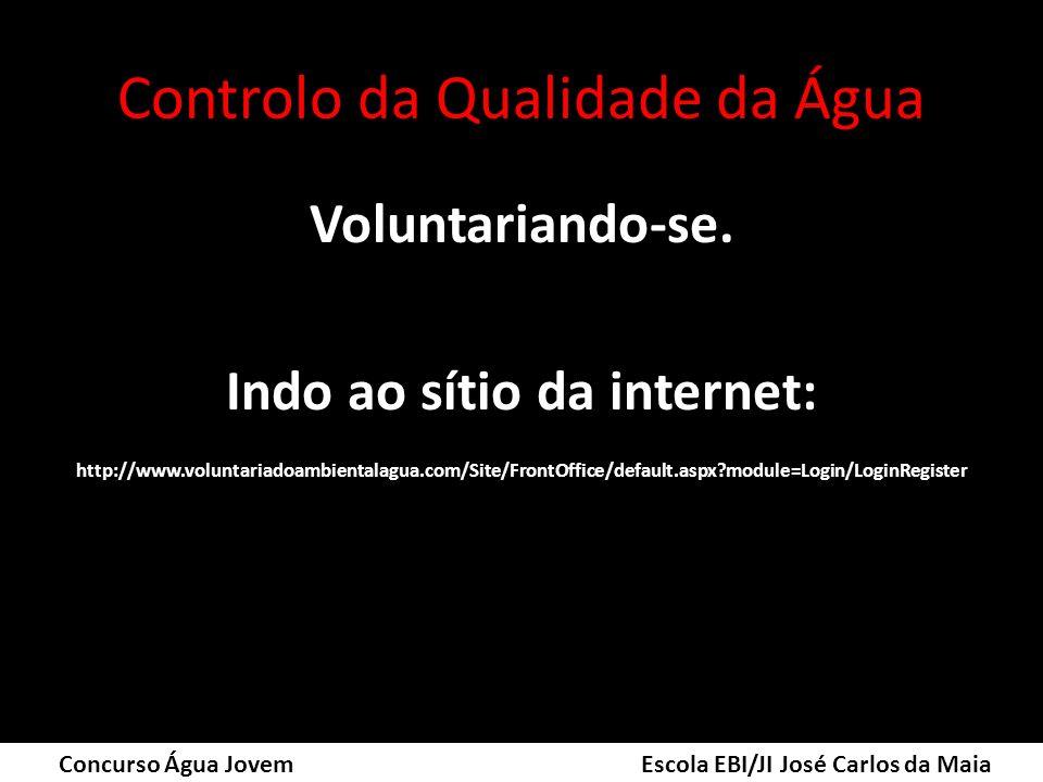 Controlo da Qualidade da Água Voluntariando-se. Indo ao sítio da internet: http://www.voluntariadoambientalagua.com/Site/FrontOffice/default.aspx?modu