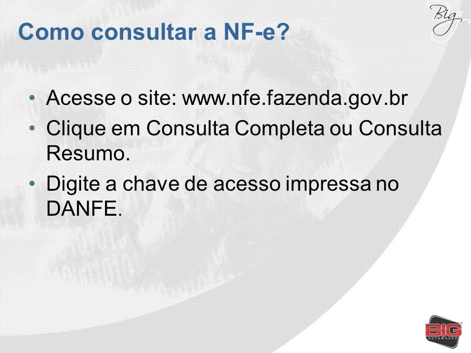 Como consultar a NF-e? Acesse o site: www.nfe.fazenda.gov.br Clique em Consulta Completa ou Consulta Resumo. Digite a chave de acesso impressa no DANF