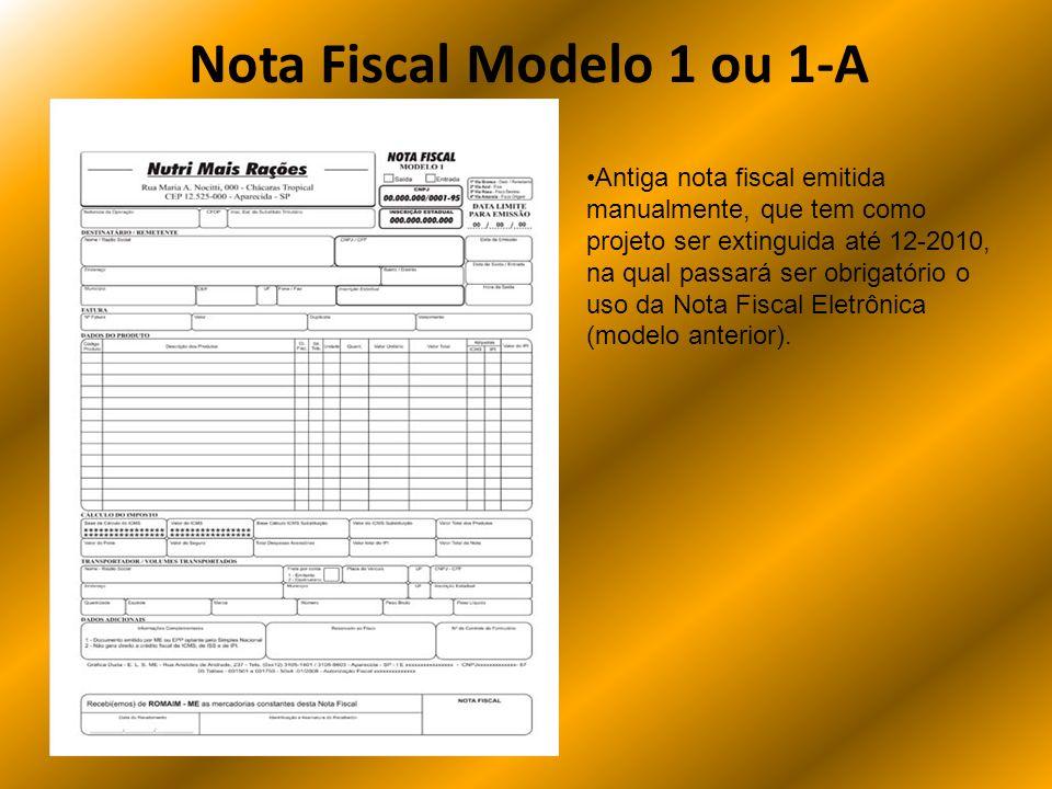 Nota Fiscal Modelo 1 ou 1-A Antiga nota fiscal emitida manualmente, que tem como projeto ser extinguida até 12-2010, na qual passará ser obrigatório o