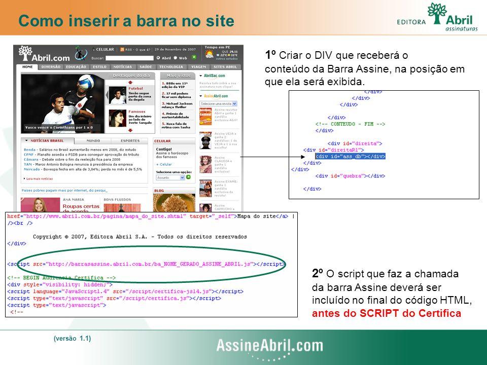 1º Criar o DIV que receberá o conteúdo da Barra Assine, na posição em que ela será exibida.