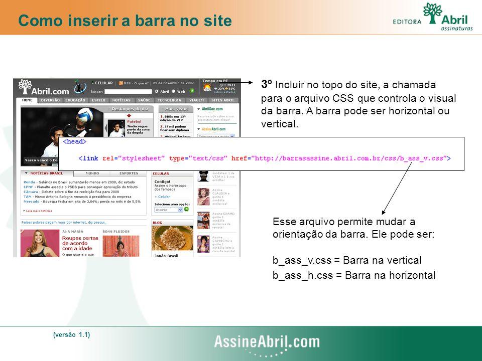 3º Incluir no topo do site, a chamada para o arquivo CSS que controla o visual da barra. A barra pode ser horizontal ou vertical. Como inserir a barra