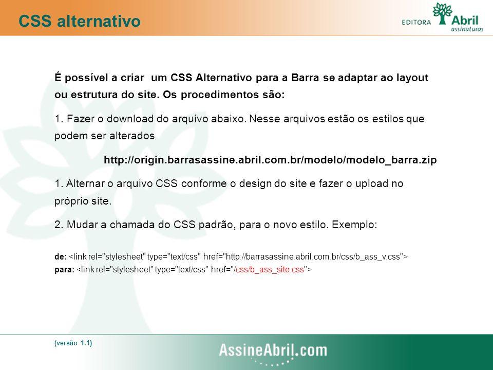 CSS alternativo É possível a criar um CSS Alternativo para a Barra se adaptar ao layout ou estrutura do site. Os procedimentos são: 1. Fazer o downloa
