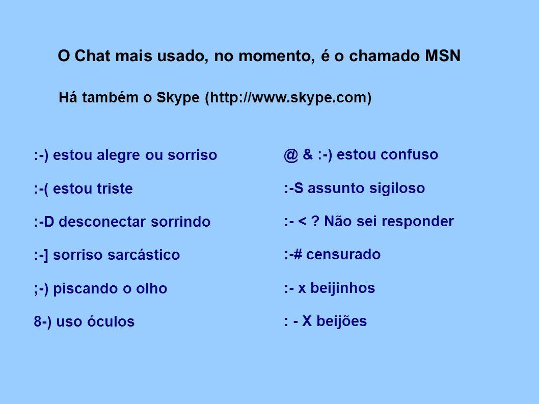 O Chat mais usado, no momento, é o chamado MSN Há também o Skype (http://www.skype.com) :-) estou alegre ou sorriso :-( estou triste :-D desconectar s