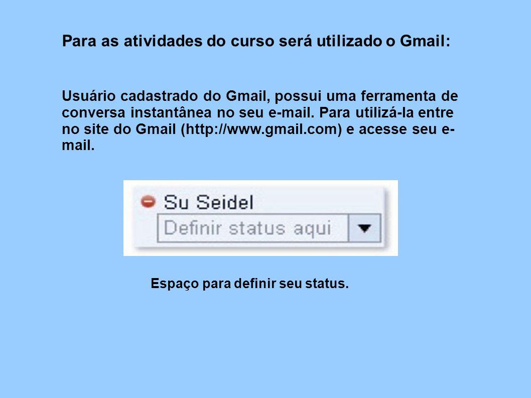 Para as atividades do curso será utilizado o Gmail: Usuário cadastrado do Gmail, possui uma ferramenta de conversa instantânea no seu e-mail. Para uti
