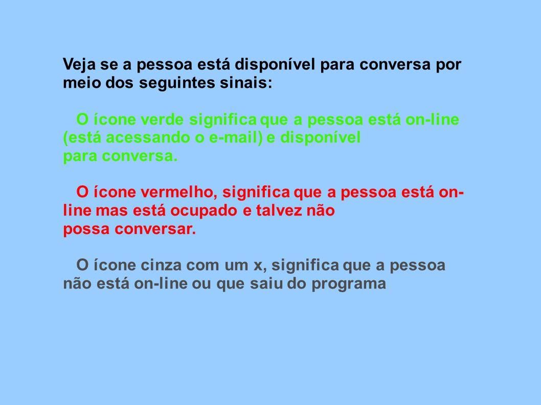Veja se a pessoa está disponível para conversa por meio dos seguintes sinais: O ícone verde significa que a pessoa está on-line (está acessando o e-ma