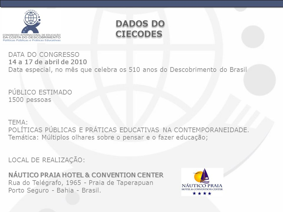 DATA DO CONGRESSO 14 a 17 de abril de 2010 Data especial, no mês que celebra os 510 anos do Descobrimento do Brasil PÚBLICO ESTIMADO 1500 pessoas TEMA