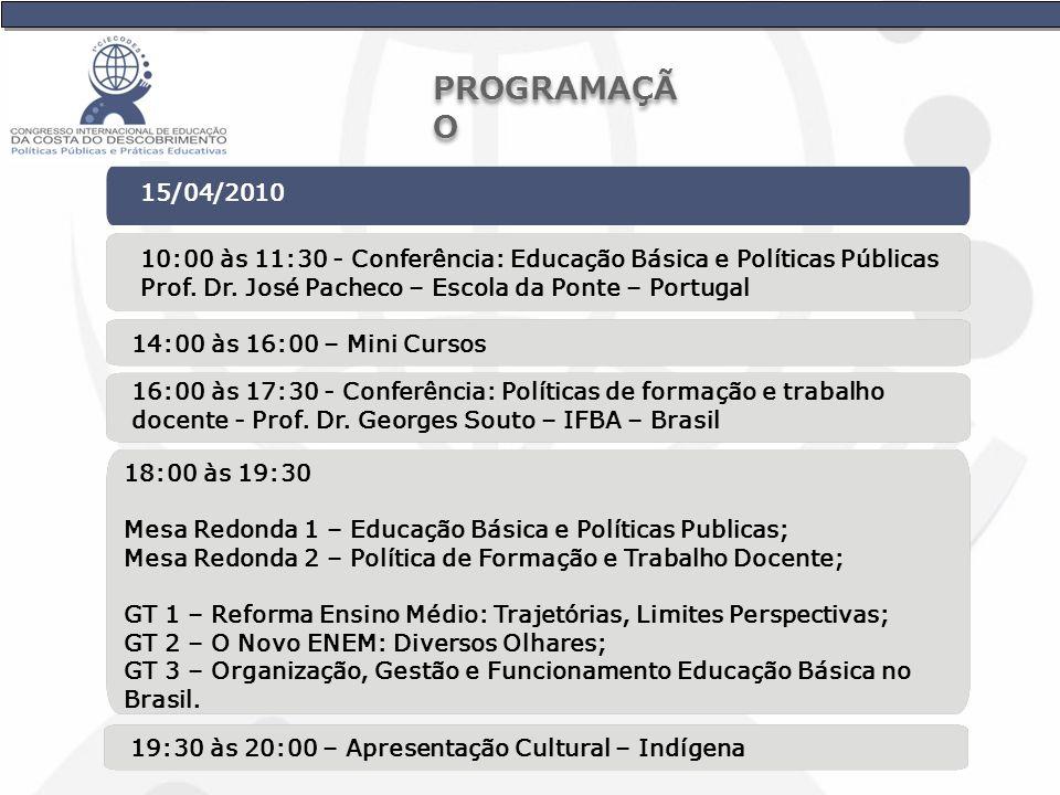 15/04/2010 10:00 às 11:30 - Conferência: Educação Básica e Políticas Públicas Prof. Dr. José Pacheco – Escola da Ponte – Portugal 14:00 às 16:00 – Min