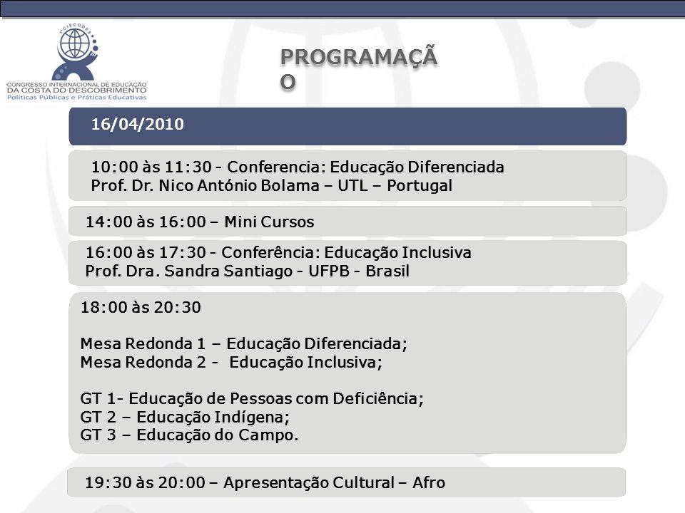 16/04/2010 10:00 às 11:30 - Conferencia: Educação Diferenciada Prof. Dr. Nico António Bolama – UTL – Portugal 14:00 às 16:00 – Mini Cursos 18:00 às 20