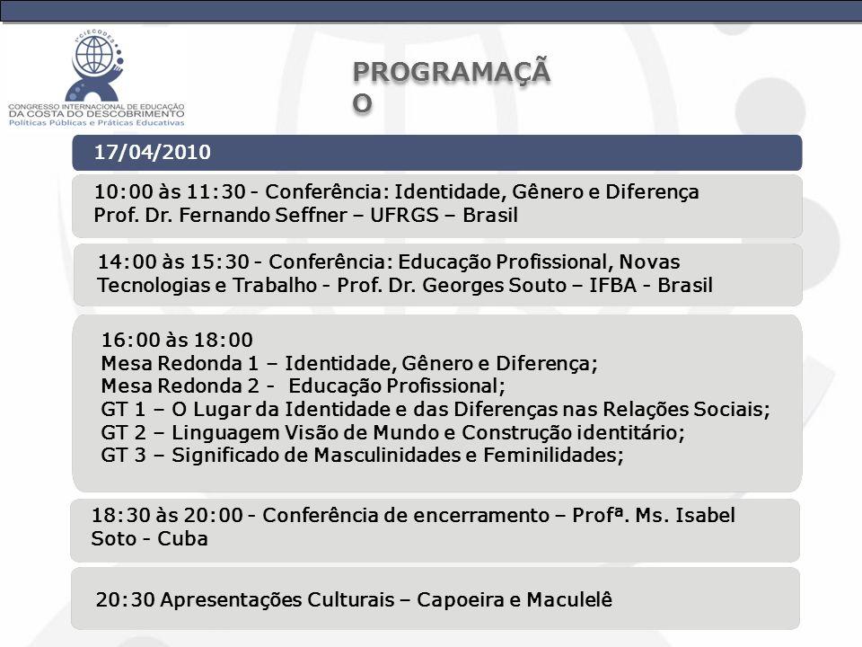 17/04/2010 10:00 às 11:30 - Conferência: Identidade, Gênero e Diferença Prof. Dr. Fernando Seffner – UFRGS – Brasil 14:00 às 15:30 - Conferência: Educ