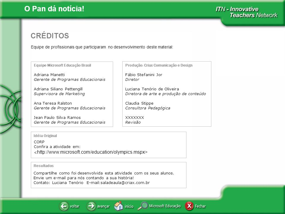 O Pan dá notícia! Equipe de profissionais que participaram no desenvolvimento deste material: CRÉDITOS Equipe Microsoft Educação Brasil Adriana Manett