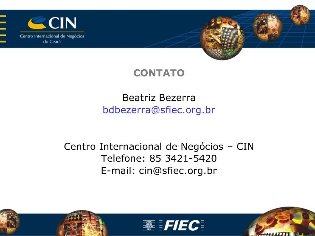 CONTATO Beatriz Bezerra bdbezerra@sfiec.org.br Centro Internacional de Negócios – CIN Telefone: 85 3421-5420 E-mail: cin@sfiec.org.br