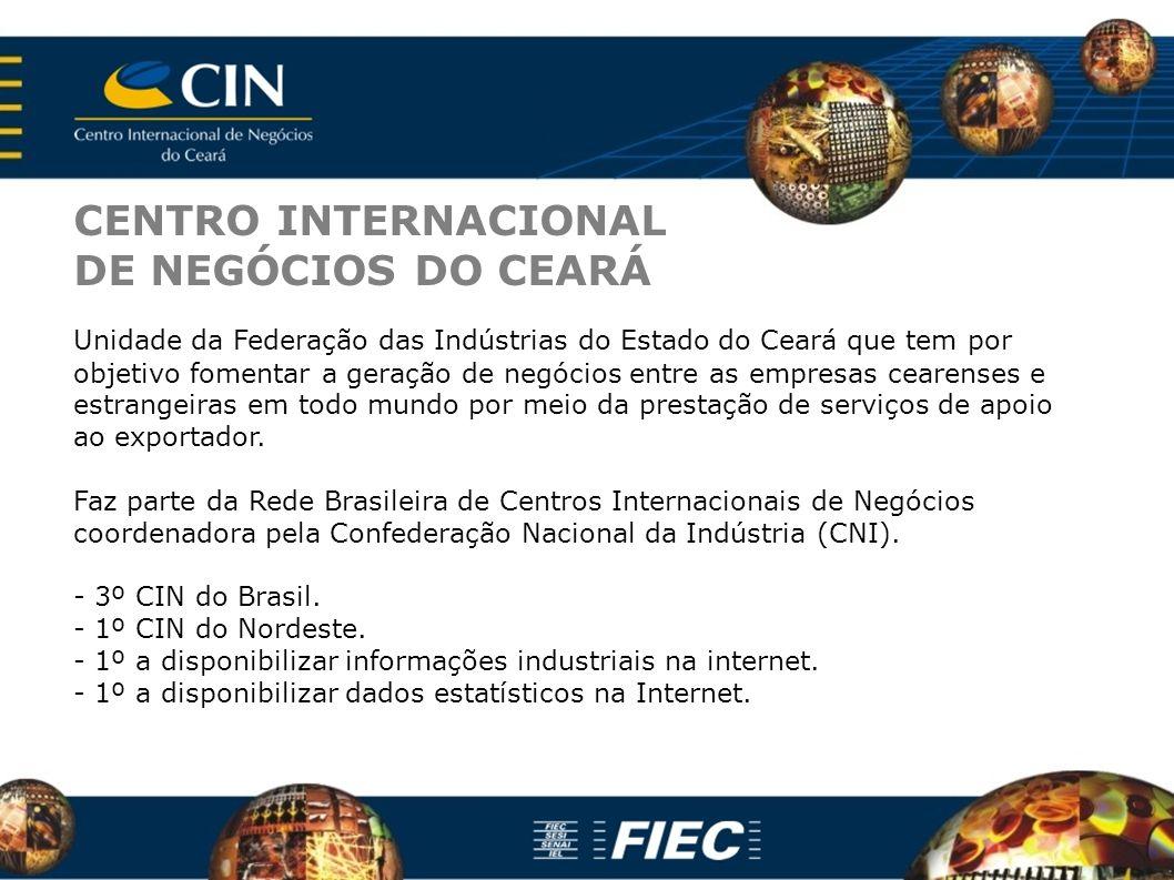 CENTRO INTERNACIONAL DE NEGÓCIOS DO CEARÁ Unidade da Federação das Indústrias do Estado do Ceará que tem por objetivo fomentar a geração de negócios e