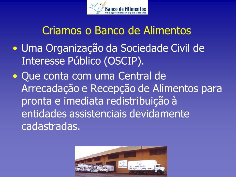 Criamos o Banco de Alimentos Uma Organização da Sociedade Civil de Interesse Público (OSCIP).