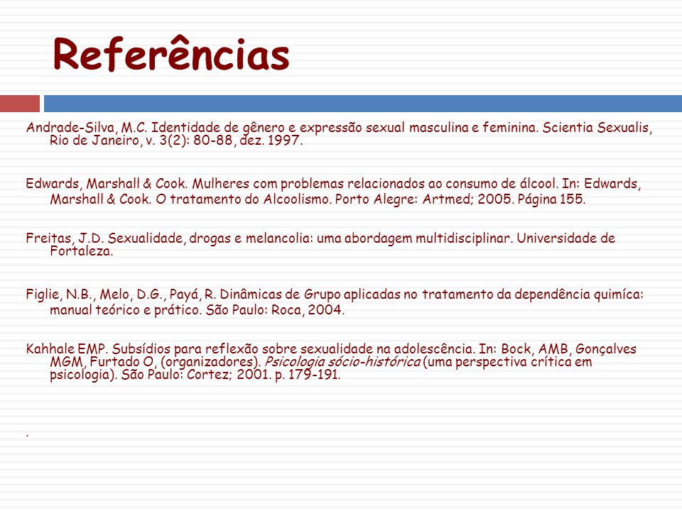 Referências Andrade-Silva, M.C.Identidade de gênero e expressão sexual masculina e feminina.