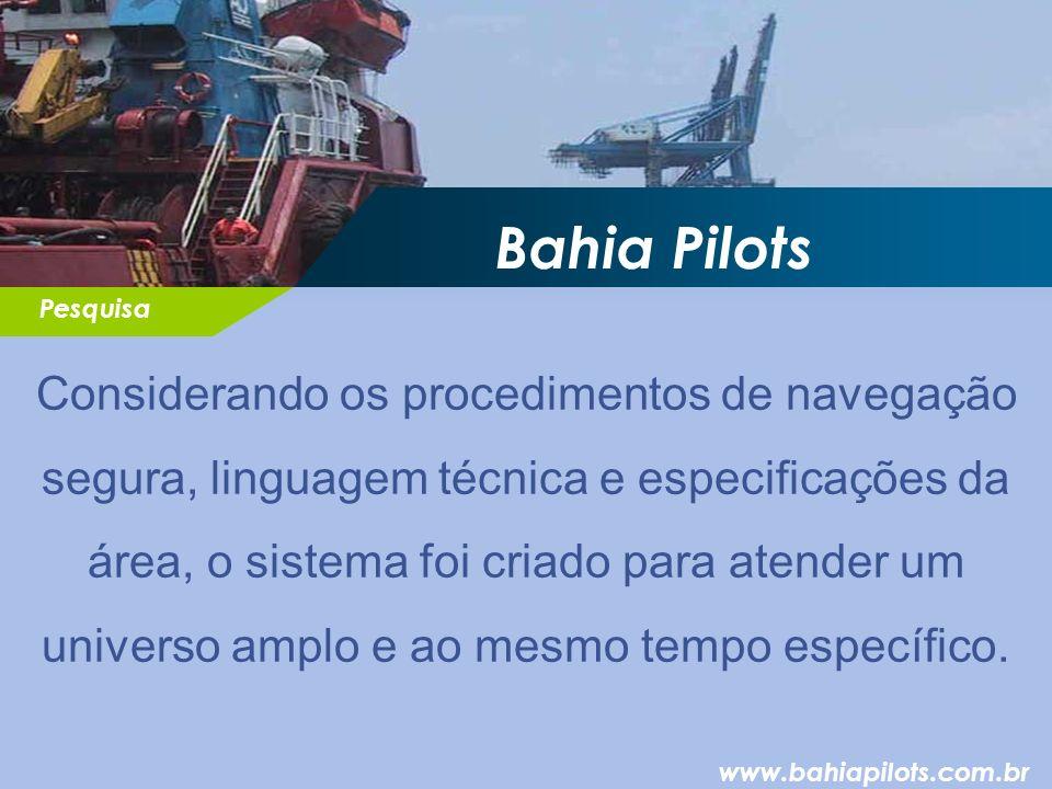 Bahia Pilots Considerando os procedimentos de navegação segura, linguagem técnica e especificações da área, o sistema foi criado para atender um universo amplo e ao mesmo tempo específico.