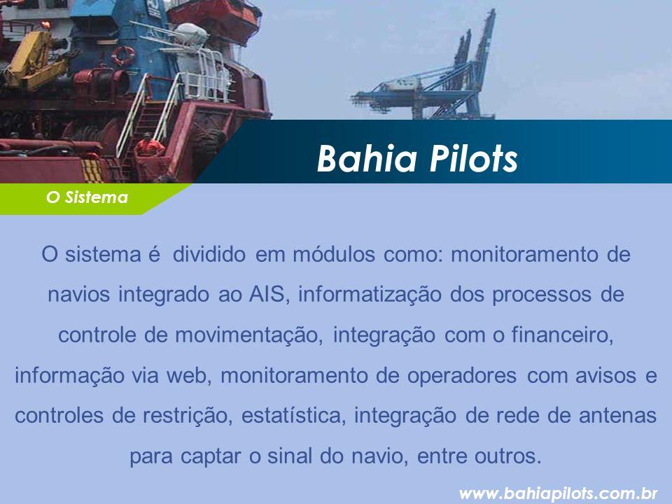Bahia Pilots O sistema é dividido em módulos como: monitoramento de navios integrado ao AIS, informatização dos processos de controle de movimentação, integração com o financeiro, informação via web, monitoramento de operadores com avisos e controles de restrição, estatística, integração de rede de antenas para captar o sinal do navio, entre outros.