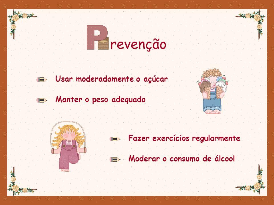 Usar moderadamente o açúcar revenção Manter o peso adequado Fazer exercícios regularmente Moderar o consumo de álcool