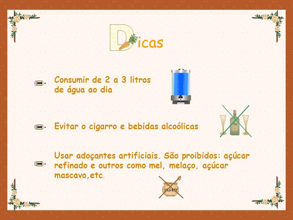 Consumir de 2 a 3 litros de água ao dia icas Evitar o cigarro e bebidas alcoólicas Usar adoçantes artificiais. São proibidos: açúcar refinado e outros