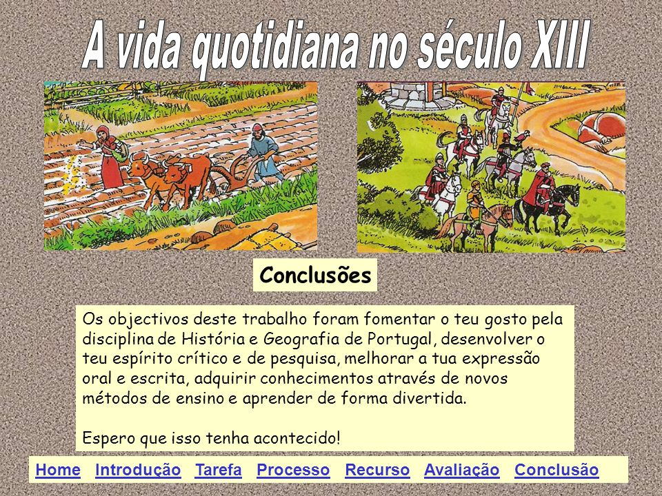 Conclusões Os objectivos deste trabalho foram fomentar o teu gosto pela disciplina de História e Geografia de Portugal, desenvolver o teu espírito crí