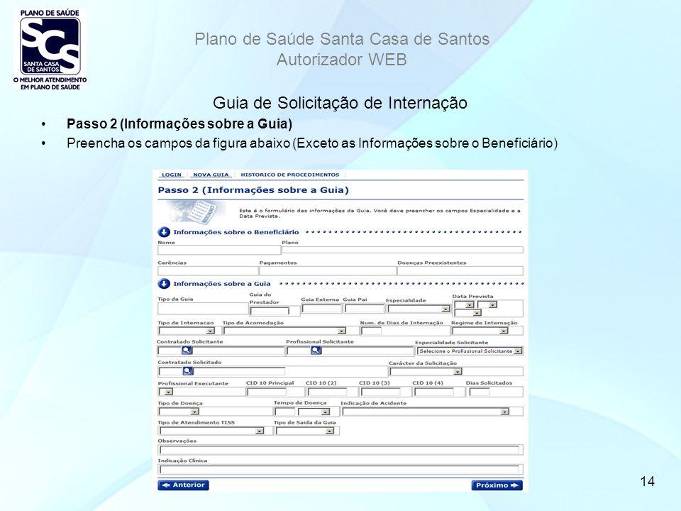 Plano de Saúde Santa Casa de Santos Autorizador WEB 14 Guia de Solicitação de Internação Passo 2 (Informações sobre a Guia) Preencha os campos da figura abaixo (Exceto as Informações sobre o Beneficiário)