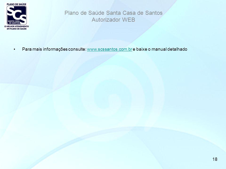 Plano de Saúde Santa Casa de Santos Autorizador WEB 18 Para mais informações consulte: www.scssantos.com.br e baixe o manual detalhadowww.scssantos.com.br