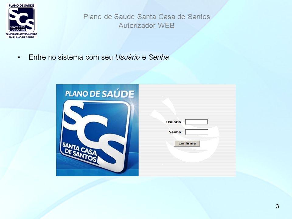 Plano de Saúde Santa Casa de Santos Autorizador WEB 3 Entre no sistema com seu Usuário e Senha