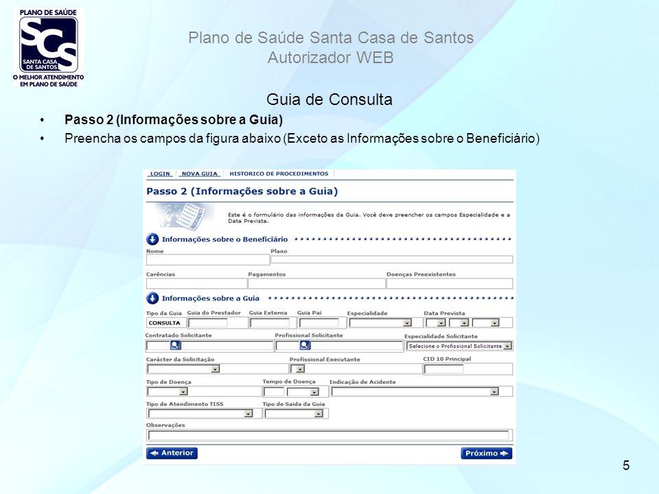 Plano de Saúde Santa Casa de Santos Autorizador WEB 5 Guia de Consulta Passo 2 (Informações sobre a Guia) Preencha os campos da figura abaixo (Exceto as Informações sobre o Beneficiário)